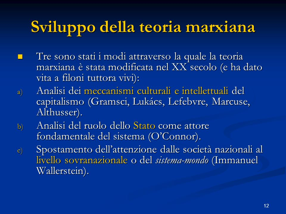12 Sviluppo della teoria marxiana Tre sono stati i modi attraverso la quale la teoria marxiana è stata modificata nel XX secolo (e ha dato vita a filo