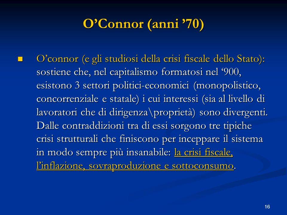 16 OConnor (anni 70) Oconnor (e gli studiosi della crisi fiscale dello Stato): sostiene che, nel capitalismo formatosi nel 900, esistono 3 settori pol
