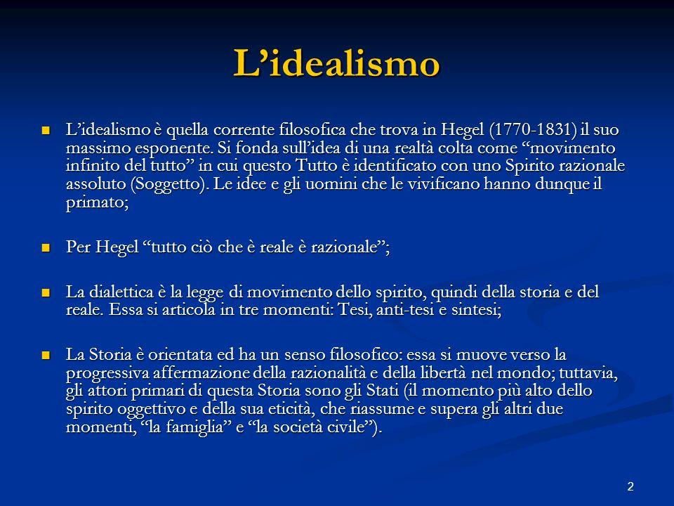 2 Lidealismo Lidealismo è quella corrente filosofica che trova in Hegel (1770-1831) il suo massimo esponente. Si fonda sullidea di una realtà colta co