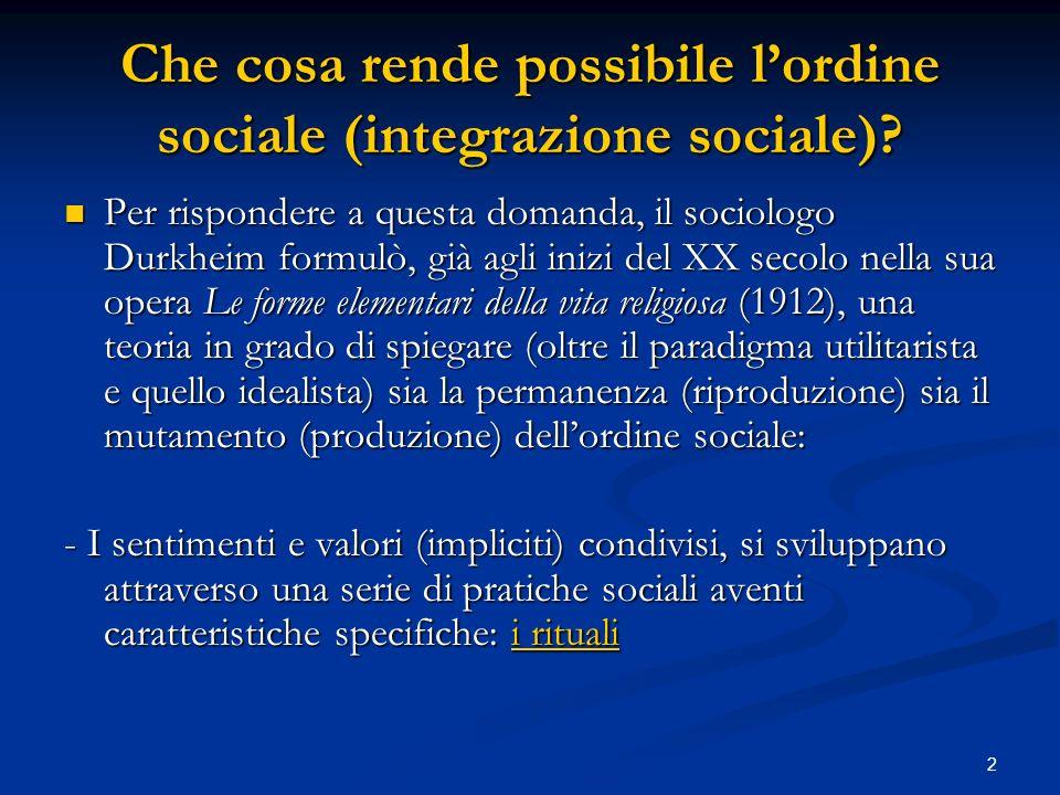 2 Che cosa rende possibile lordine sociale (integrazione sociale)? Per rispondere a questa domanda, il sociologo Durkheim formulò, già agli inizi del