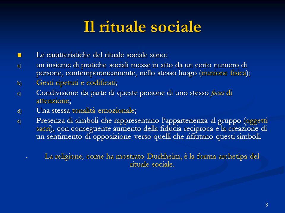 3 Il rituale sociale Le caratteristiche del rituale sociale sono: Le caratteristiche del rituale sociale sono: a) un insieme di pratiche sociali messe