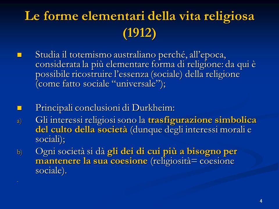 4 Le forme elementari della vita religiosa (1912) Studia il totemismo australiano perché, allepoca, considerata la più elementare forma di religione: