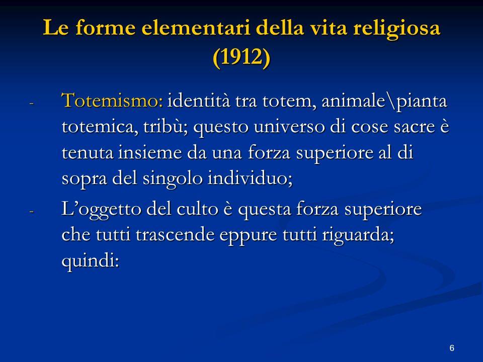 6 Le forme elementari della vita religiosa (1912) - Totemismo: identità tra totem, animale\pianta totemica, tribù; questo universo di cose sacre è ten