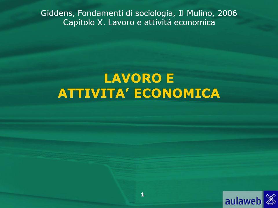 Giddens, Fondamenti di sociologia, Il Mulino, 2006 Capitolo X. Lavoro e attività economica 1 LAVORO E ATTIVITA ECONOMICA