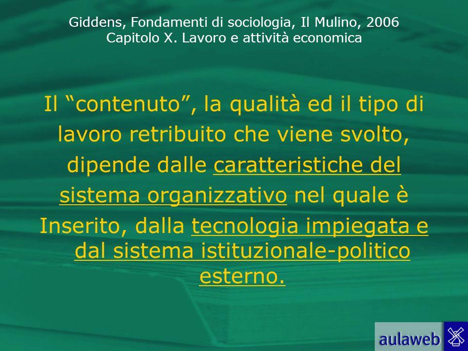 Giddens, Fondamenti di sociologia, Il Mulino, 2006 Capitolo X. Lavoro e attività economica Il contenuto, la qualità ed il tipo di lavoro retribuito ch