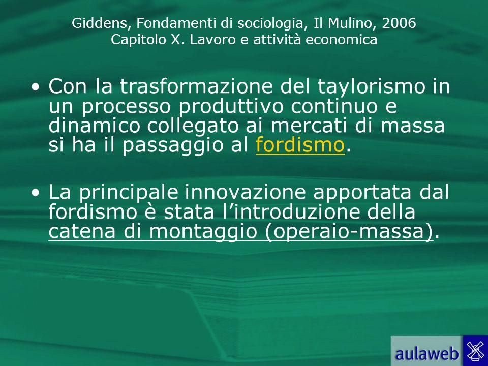 Giddens, Fondamenti di sociologia, Il Mulino, 2006 Capitolo X. Lavoro e attività economica Con la trasformazione del taylorismo in un processo produtt