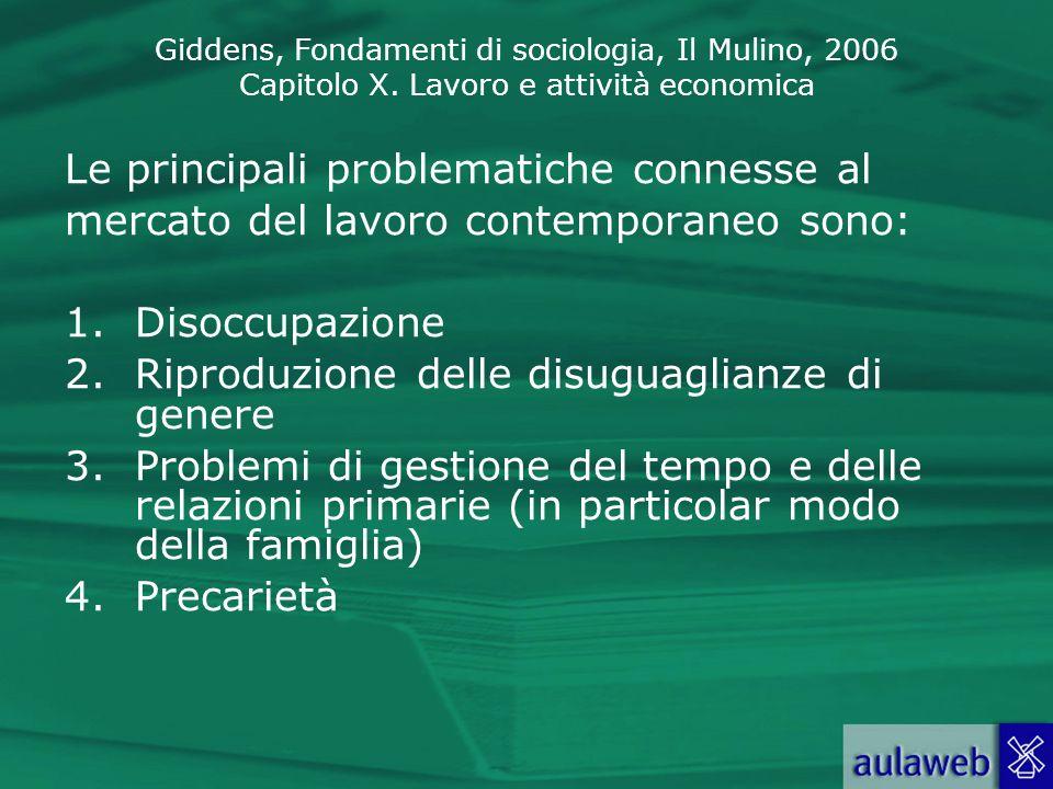 Giddens, Fondamenti di sociologia, Il Mulino, 2006 Capitolo X. Lavoro e attività economica Le principali problematiche connesse al mercato del lavoro