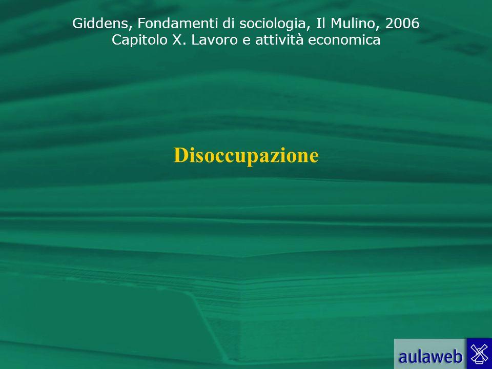 Giddens, Fondamenti di sociologia, Il Mulino, 2006 Capitolo X. Lavoro e attività economica Disoccupazione