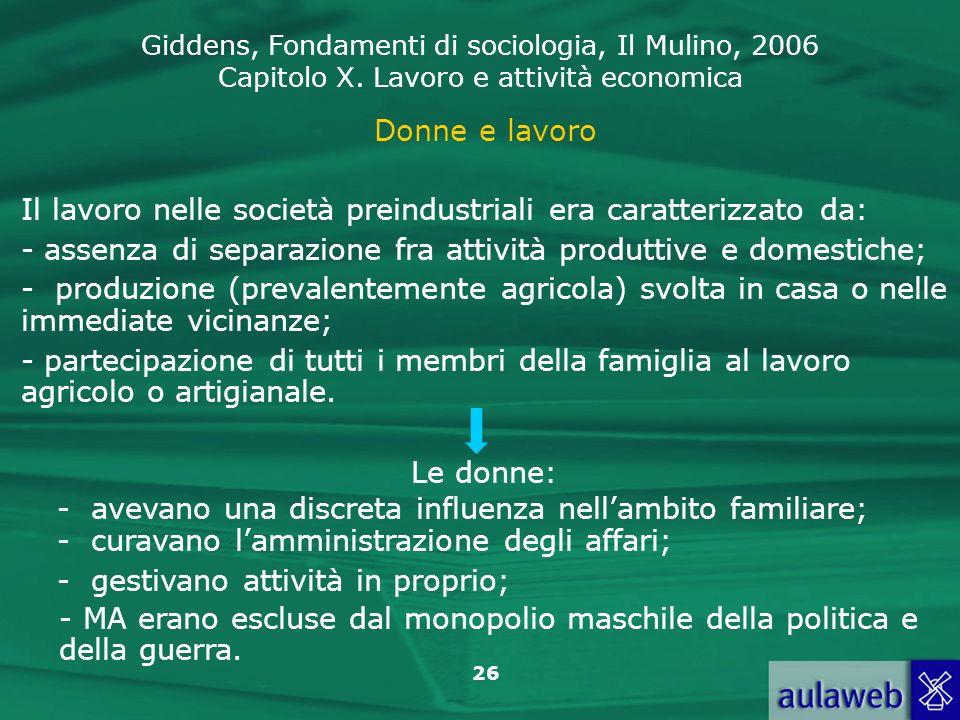 Giddens, Fondamenti di sociologia, Il Mulino, 2006 Capitolo X. Lavoro e attività economica 26 Donne e lavoro Il lavoro nelle società preindustriali er
