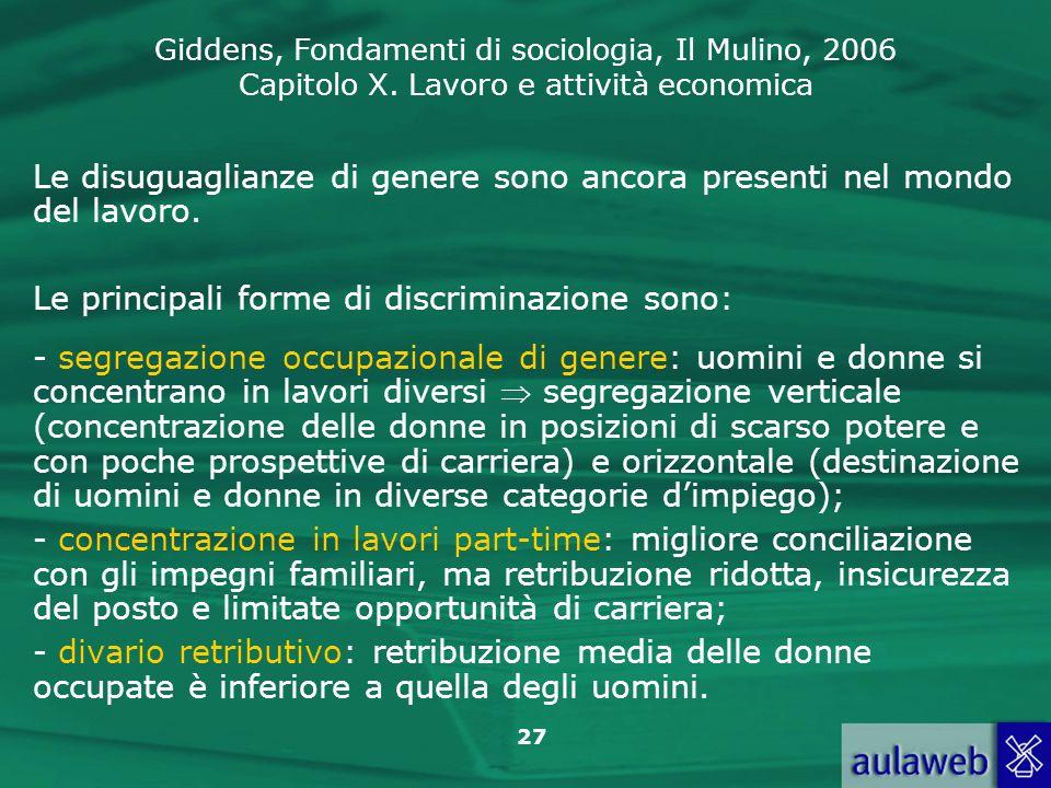 Giddens, Fondamenti di sociologia, Il Mulino, 2006 Capitolo X. Lavoro e attività economica 27 Le disuguaglianze di genere sono ancora presenti nel mon