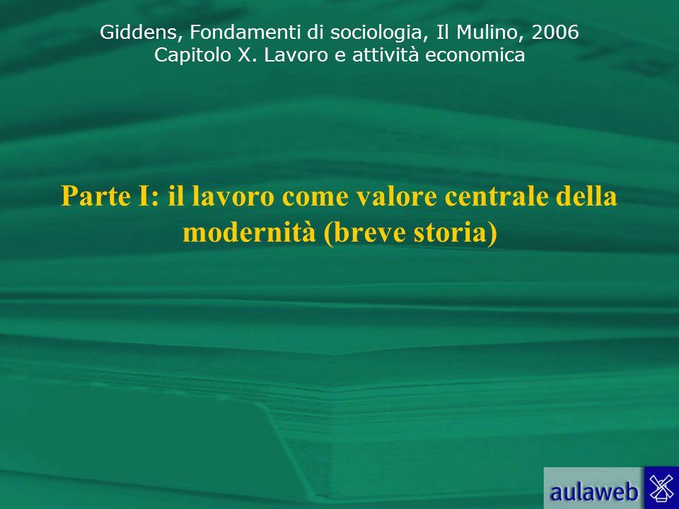 Giddens, Fondamenti di sociologia, Il Mulino, 2006 Capitolo X. Lavoro e attività economica Parte I: il lavoro come valore centrale della modernità (br