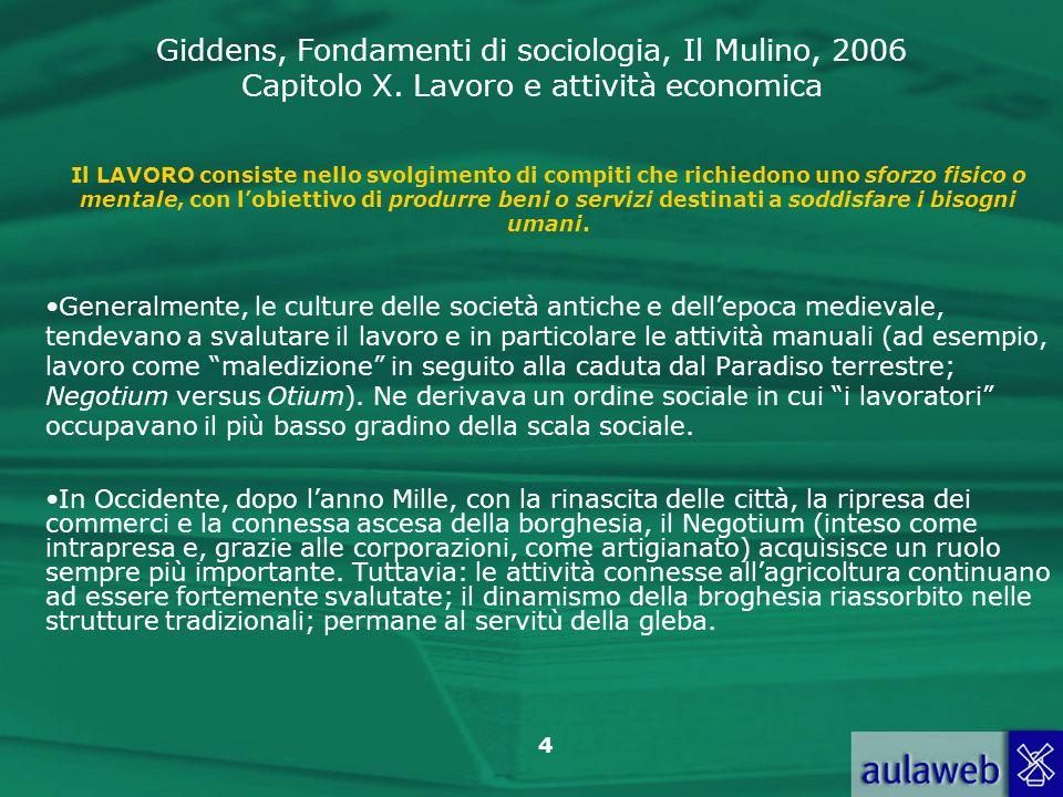 Giddens, Fondamenti di sociologia, Il Mulino, 2006 Capitolo X. Lavoro e attività economica 4 Il LAVORO consiste nello svolgimento di compiti che richi