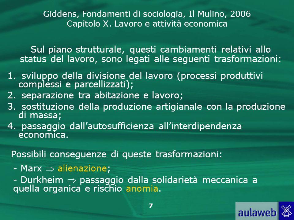 Giddens, Fondamenti di sociologia, Il Mulino, 2006 Capitolo X. Lavoro e attività economica 7 Sul piano strutturale, questi cambiamenti relativi allo s