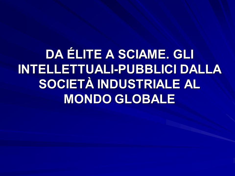 DA ÉLITE A SCIAME. GLI INTELLETTUALI-PUBBLICI DALLA SOCIETÀ INDUSTRIALE AL MONDO GLOBALE
