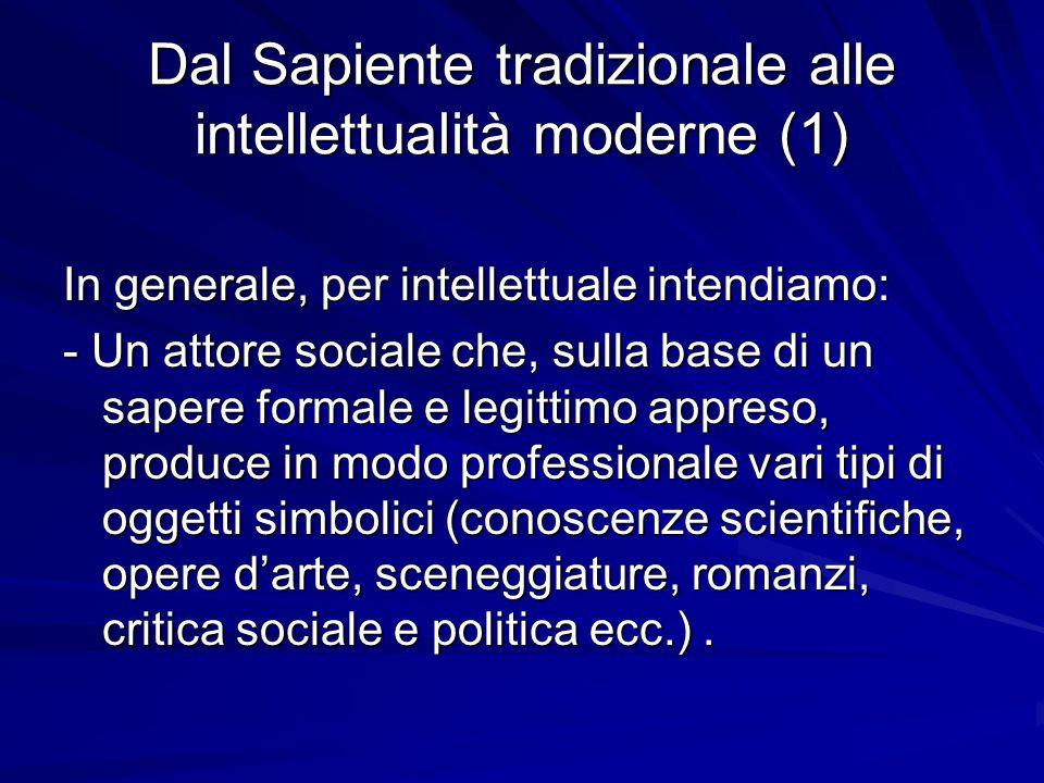 Dal Sapiente tradizionale alle intellettualità moderne (2) Il passaggio dal sapiente tradizionale allintellettuale moderno (dunque a nuove gerarchie, poteri e asimmetrie) è stato segnato da: a.
