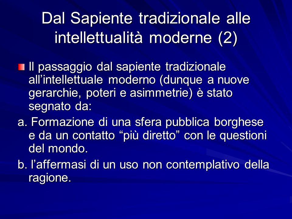 Dal Sapiente tradizionale alle intellettualità moderne (2) Il passaggio dal sapiente tradizionale allintellettuale moderno (dunque a nuove gerarchie,
