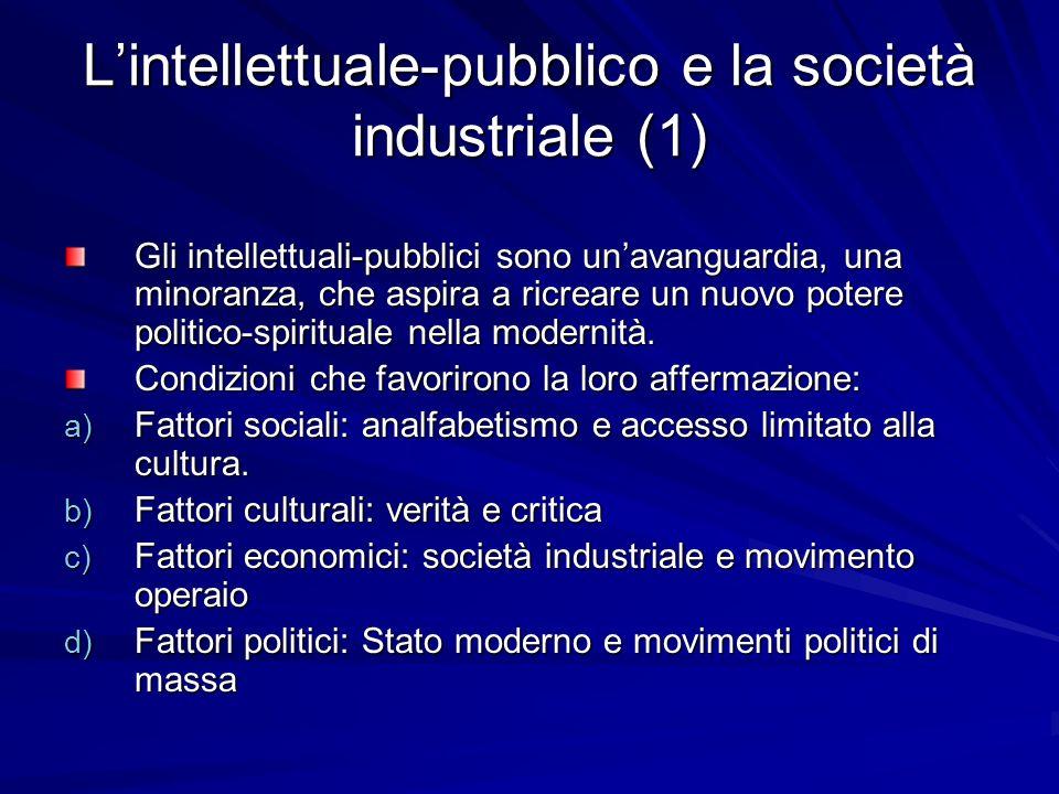 Lintellettuale-pubblico e la società industriale (1) Gli intellettuali-pubblici sono unavanguardia, una minoranza, che aspira a ricreare un nuovo potere politico-spirituale nella modernità.