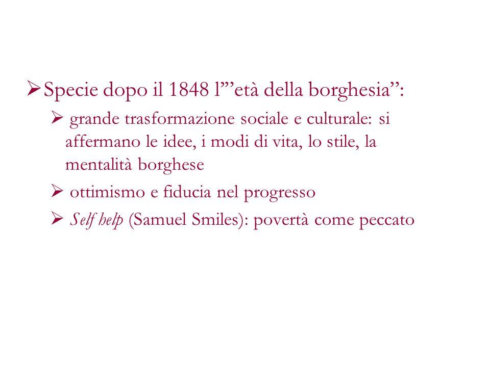 Specie dopo il 1848 letà della borghesia: grande trasformazione sociale e culturale: si affermano le idee, i modi di vita, lo stile, la mentalità borg