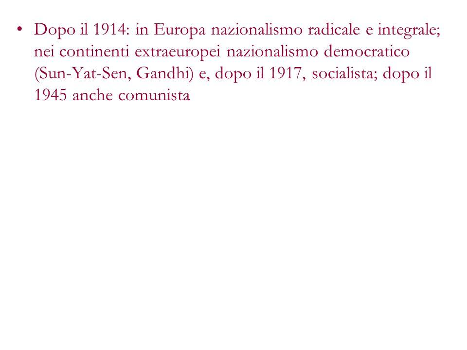 Dopo il 1914: in Europa nazionalismo radicale e integrale; nei continenti extraeuropei nazionalismo democratico (Sun-Yat-Sen, Gandhi) e, dopo il 1917,