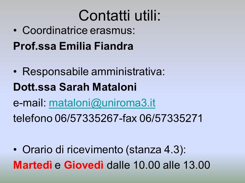 Contatti utili: Coordinatrice erasmus: Prof.ssa Emilia Fiandra Responsabile amministrativa: Dott.ssa Sarah Mataloni e-mail: mataloni@uniroma3.itmatalo