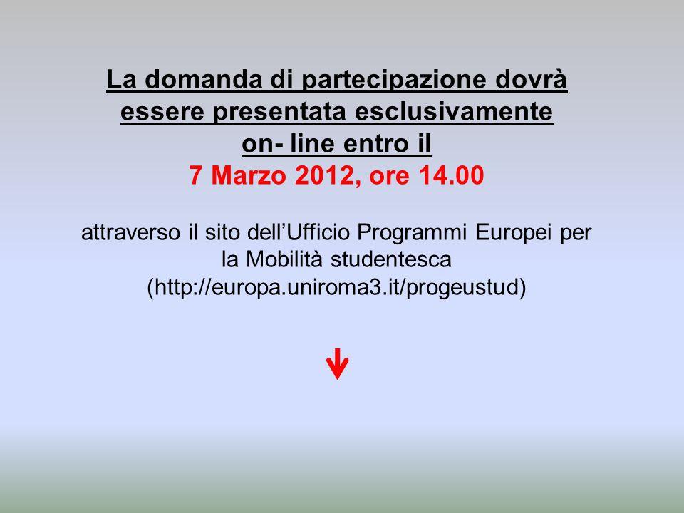 La domanda di partecipazione dovrà essere presentata esclusivamente on- line entro il 7 Marzo 2012, ore 14.00 attraverso il sito dellUfficio Programmi