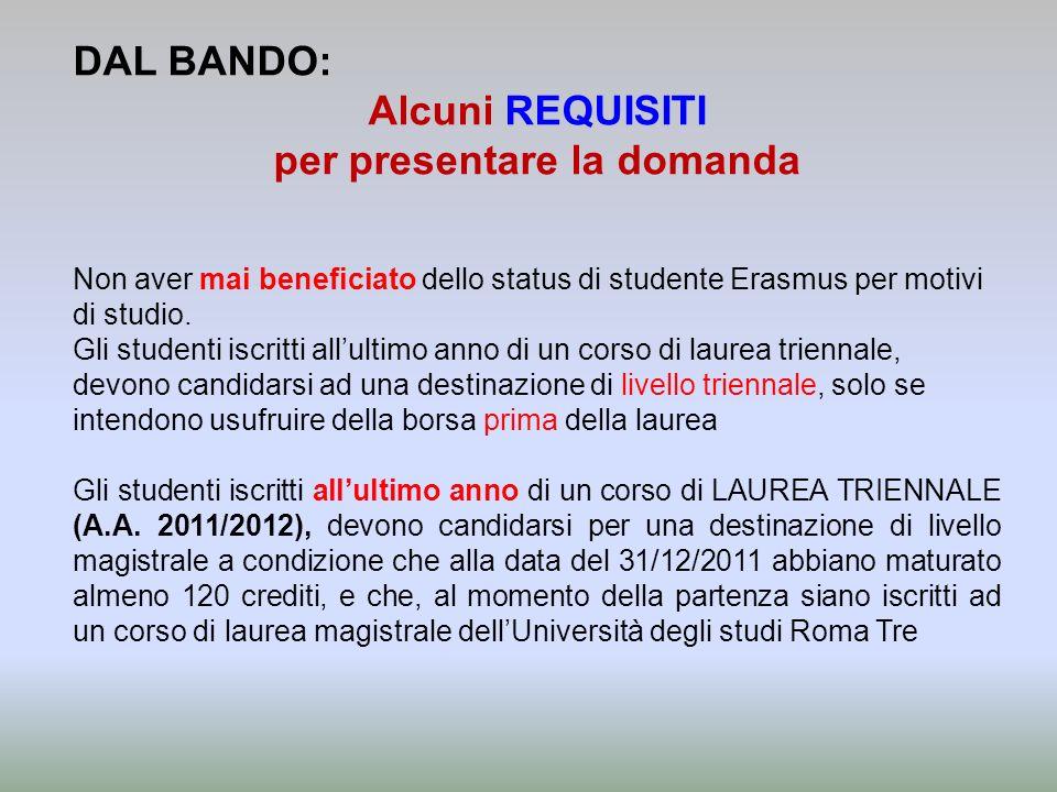 DAL BANDO: Alcuni REQUISITI per presentare la domanda Non aver mai beneficiato dello status di studente Erasmus per motivi di studio. Gli studenti isc