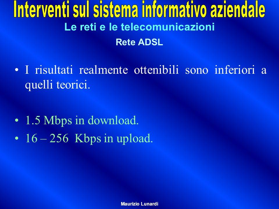 Le reti e le telecomunicazioni Rete ADSL I risultati realmente ottenibili sono inferiori a quelli teorici. 1.5 Mbps in download. 16 – 256 Kbps in uplo