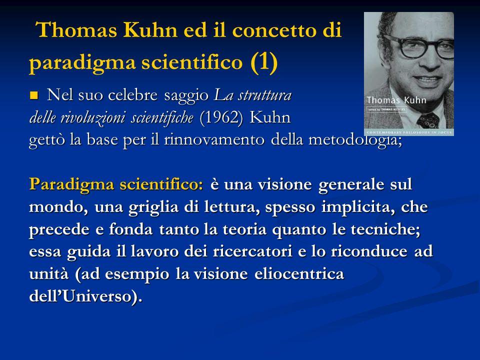 Thomas Kuhn ed il concetto di paradigma scientifico (2) egli distinse tra periodi di scienza normale e periodi rivoluzionari: i primi sono quelli in cui domina un paradigma mentre i secondi si verificano nel momento in cui, di fronte a problemi insolubili, si afferma (nel conflitto) un nuovo paradigma (ad esempio, il passaggio da una visione geocentrica dellUniverso ad una eliocentrica).