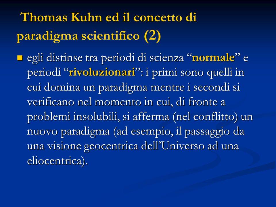 Thomas Kuhn ed il concetto di paradigma scientifico (2) egli distinse tra periodi di scienza normale e periodi rivoluzionari: i primi sono quelli in c