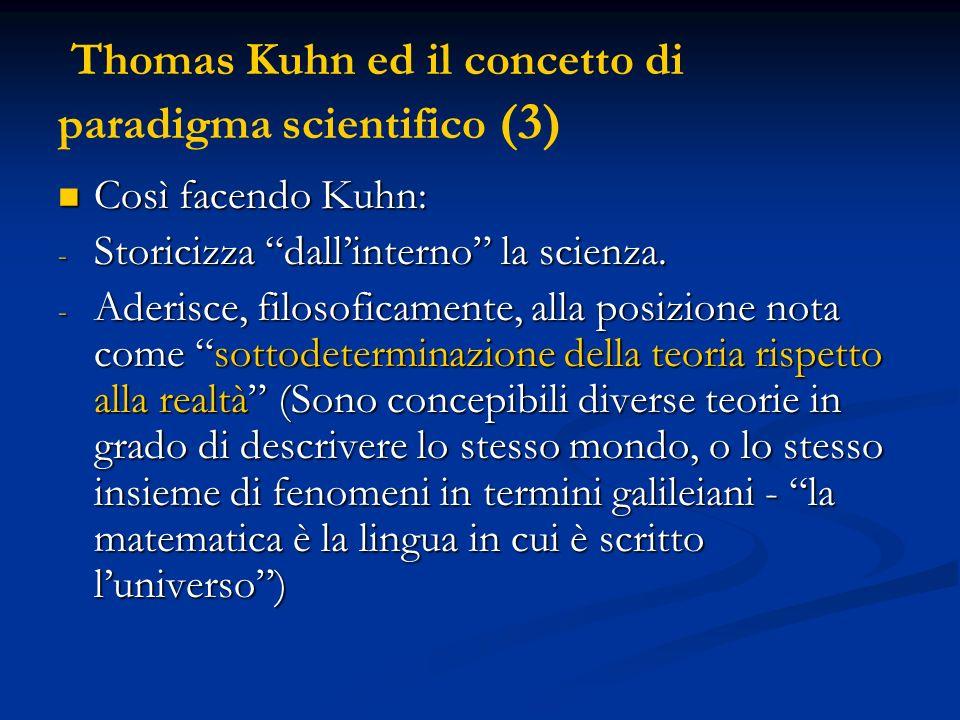 Thomas Kuhn ed il concetto di paradigma scientifico (3) Così facendo Kuhn: Così facendo Kuhn: - Storicizza dallinterno la scienza. - Aderisce, filosof