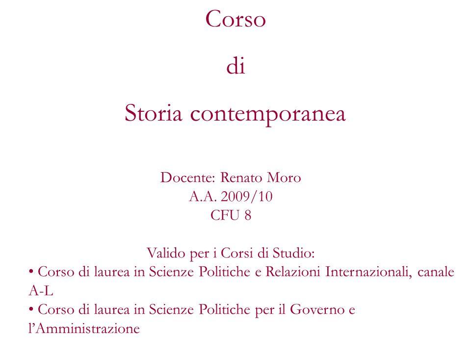 Corso di Storia contemporanea Docente: Renato Moro A.A. 2009/10 CFU 8 Valido per i Corsi di Studio: Corso di laurea in Scienze Politiche e Relazioni I