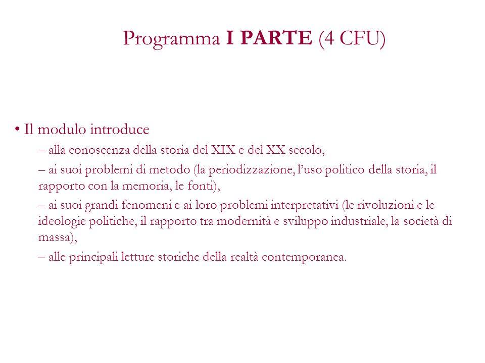 Programma I PARTE (4 CFU) Il modulo introduce – alla conoscenza della storia del XIX e del XX secolo, – ai suoi problemi di metodo (la periodizzazione
