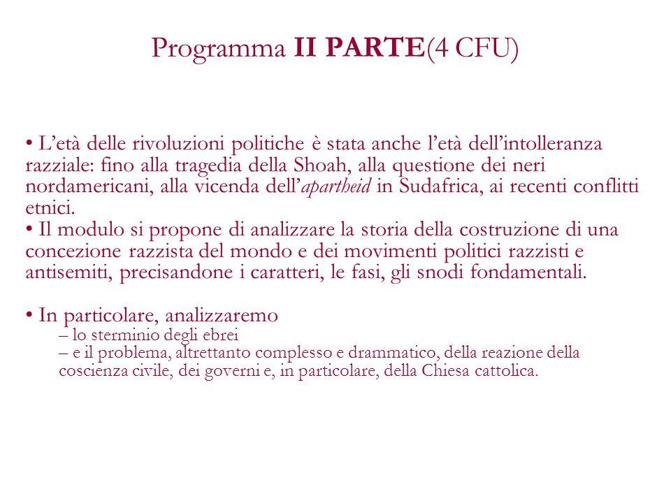 Programma II PARTE(4 CFU) Letà delle rivoluzioni politiche è stata anche letà dellintolleranza razziale: fino alla tragedia della Shoah, alla question