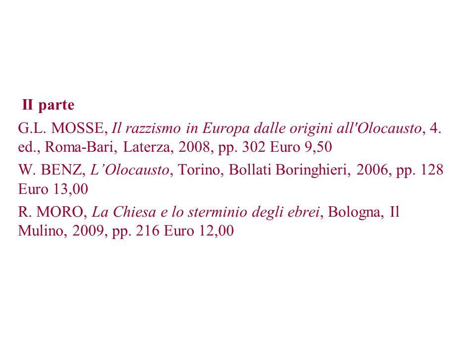 II parte G.L. MOSSE, Il razzismo in Europa dalle origini all'Olocausto, 4. ed., Roma-Bari, Laterza, 2008, pp. 302 Euro 9,50 W. BENZ, LOlocausto, Torin