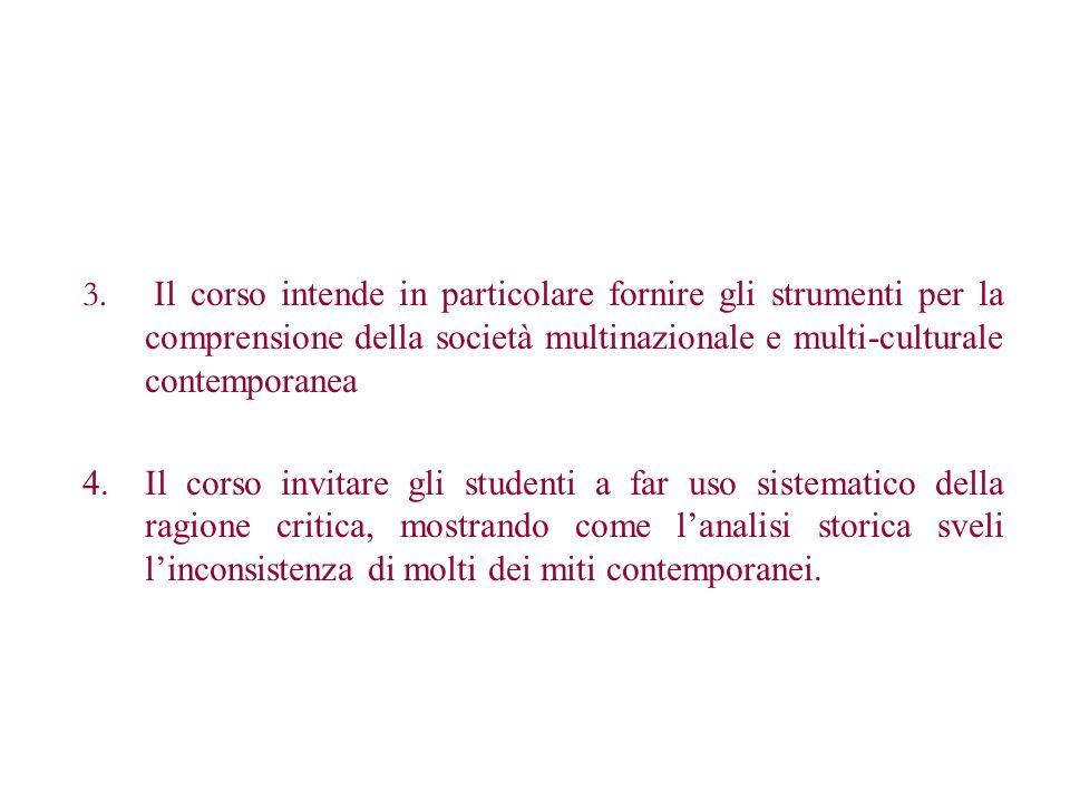 3. Il corso intende in particolare fornire gli strumenti per la comprensione della società multinazionale e multi-culturale contemporanea 4.Il corso i