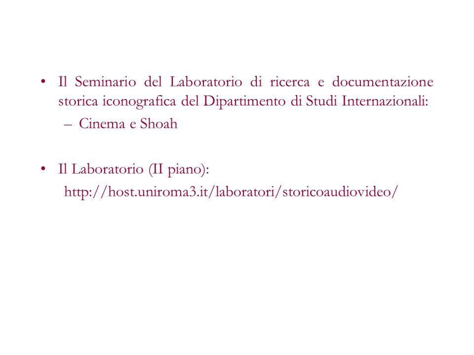 Il Seminario del Laboratorio di ricerca e documentazione storica iconografica del Dipartimento di Studi Internazionali: –Cinema e Shoah Il Laboratorio