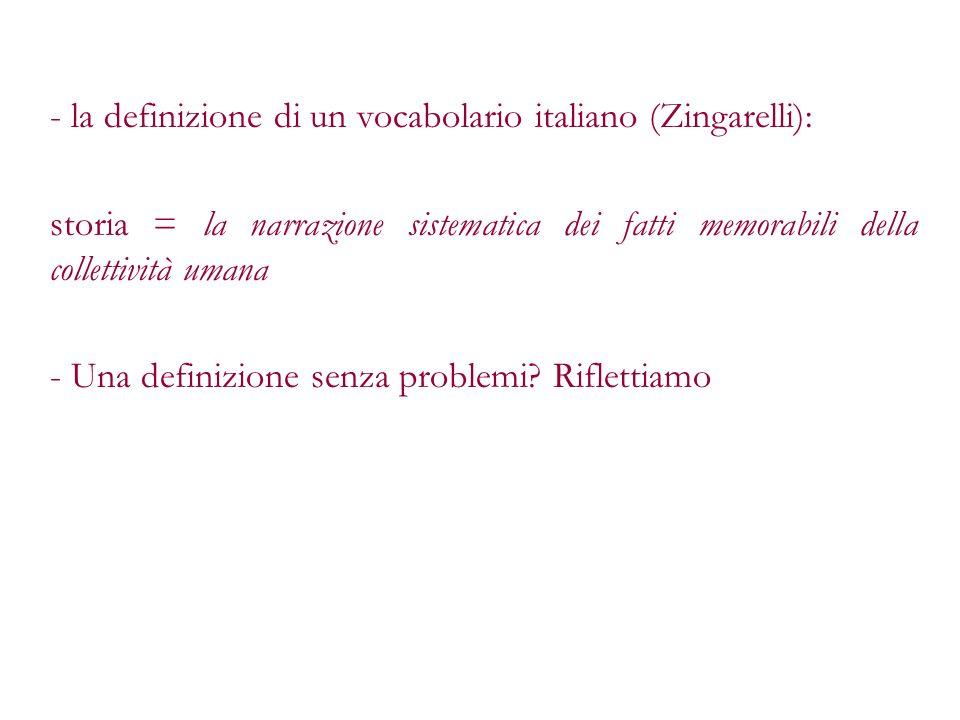 - la definizione di un vocabolario italiano (Zingarelli): storia = la narrazione sistematica dei fatti memorabili della collettività umana - Una defin