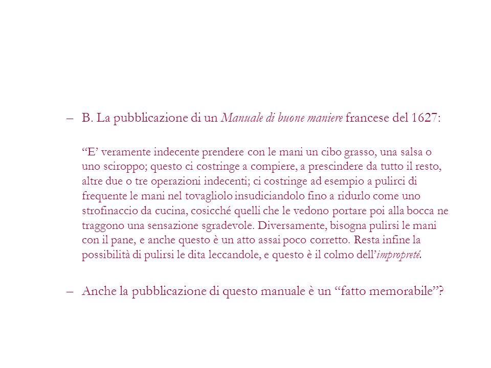 –B. La pubblicazione di un Manuale di buone maniere francese del 1627: E veramente indecente prendere con le mani un cibo grasso, una salsa o uno scir