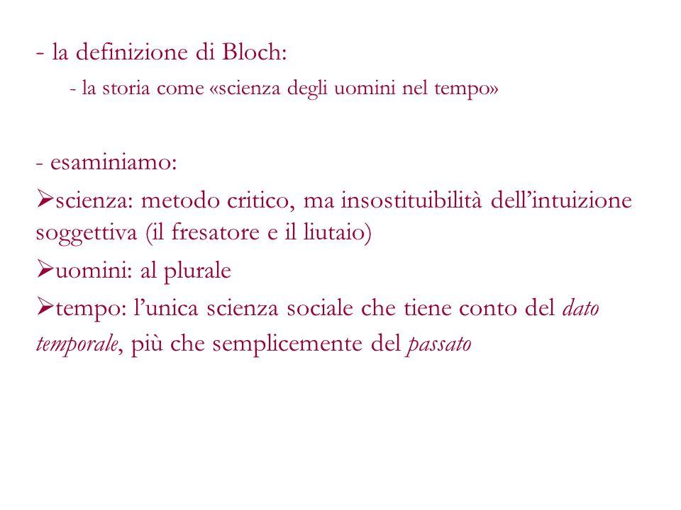 - la definizione di Bloch: - la storia come «scienza degli uomini nel tempo» - esaminiamo: scienza: metodo critico, ma insostituibilità dellintuizione