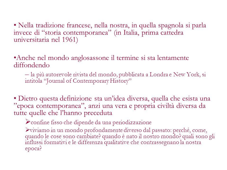 Nella tradizione francese, nella nostra, in quella spagnola si parla invece di storia contemporanea (in Italia, prima cattedra universitaria nel 1961)