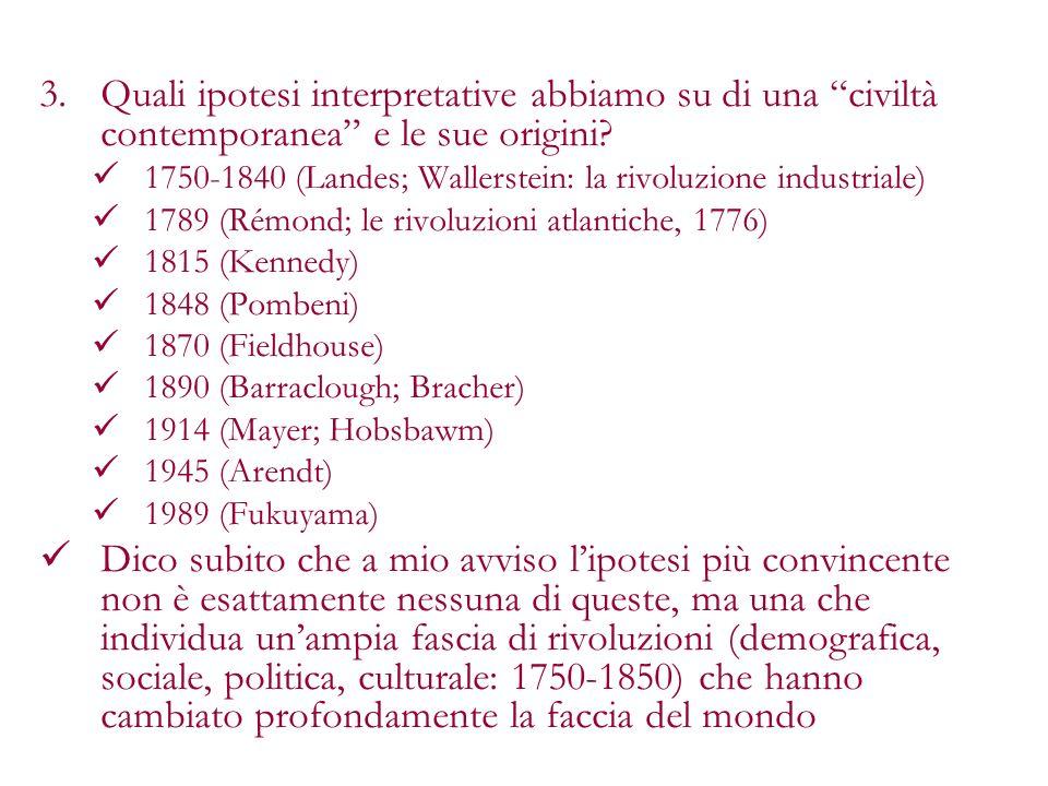 3.Quali ipotesi interpretative abbiamo su di una civiltà contemporanea e le sue origini? 1750-1840 (Landes; Wallerstein: la rivoluzione industriale) 1