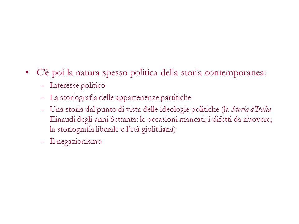 Cè poi la natura spesso politica della storia contemporanea: –Interesse politico –La storiografia delle appartenenze partitiche –Una storia dal punto