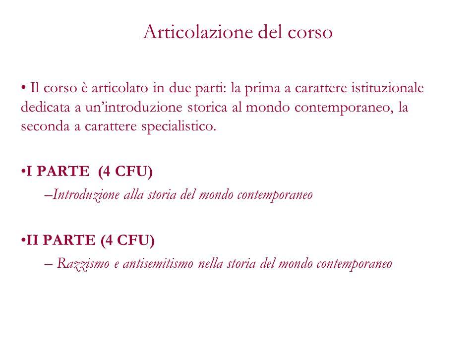 Articolazione del corso Il corso è articolato in due parti: la prima a carattere istituzionale dedicata a unintroduzione storica al mondo contemporane