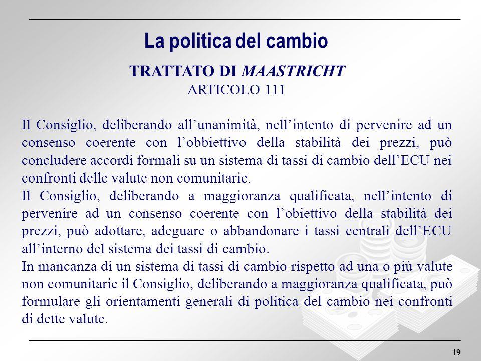 19 TRATTATO DI MAASTRICHT ARTICOLO 111 Il Consiglio, deliberando allunanimità, nellintento di pervenire ad un consenso coerente con lobbiettivo della