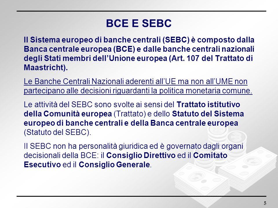5 BCE E SEBC Il Sistema europeo di banche centrali (SEBC) è composto dalla Banca centrale europea (BCE) e dalle banche centrali nazionali degli Stati