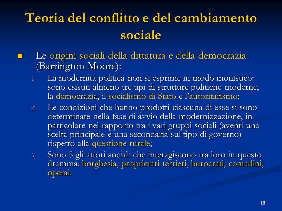 17 Teoria del conflitto e del cambiamento sociale Le origini sociali della dittatura e della democrazia (Barrington Moore): Le origini sociali della dittatura e della democrazia (Barrington Moore): 4.