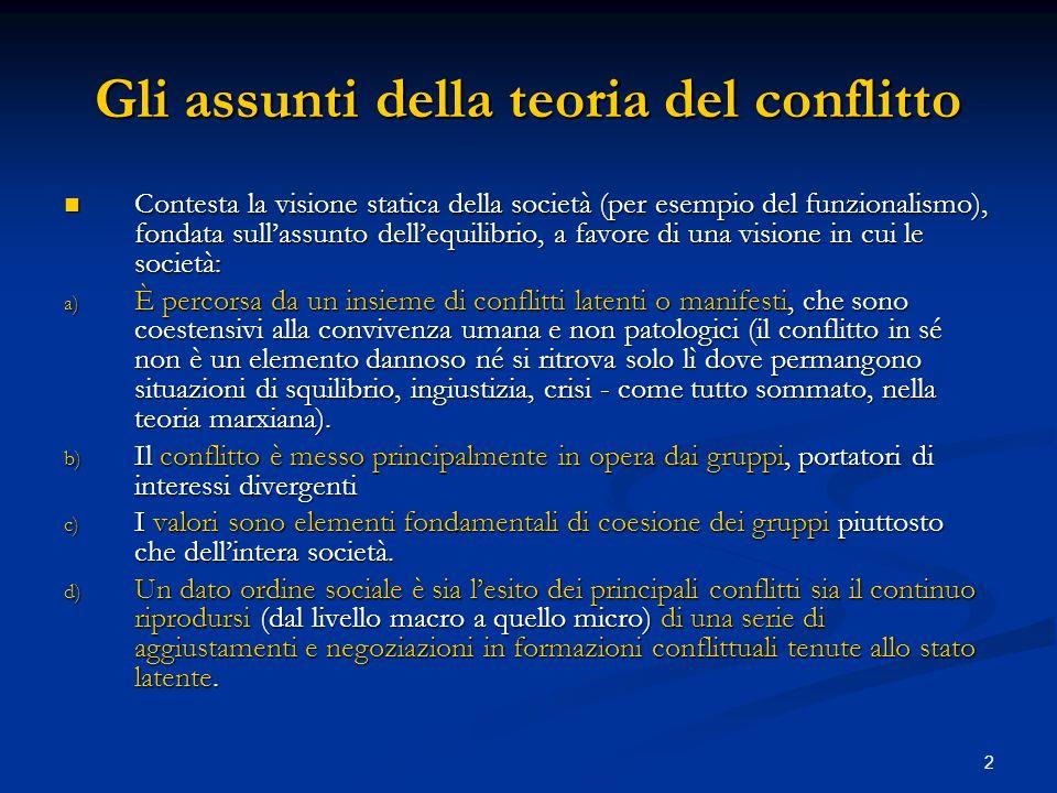 3 Tre versioni della teoria del conflitto a) Teoria di Simmel-Coeser, interessata a costruire una teoria non marxiana del conflitto, che mostrasse allo stesso tempo la strutturalità quasi antropologica, della forma sociale conflitto.