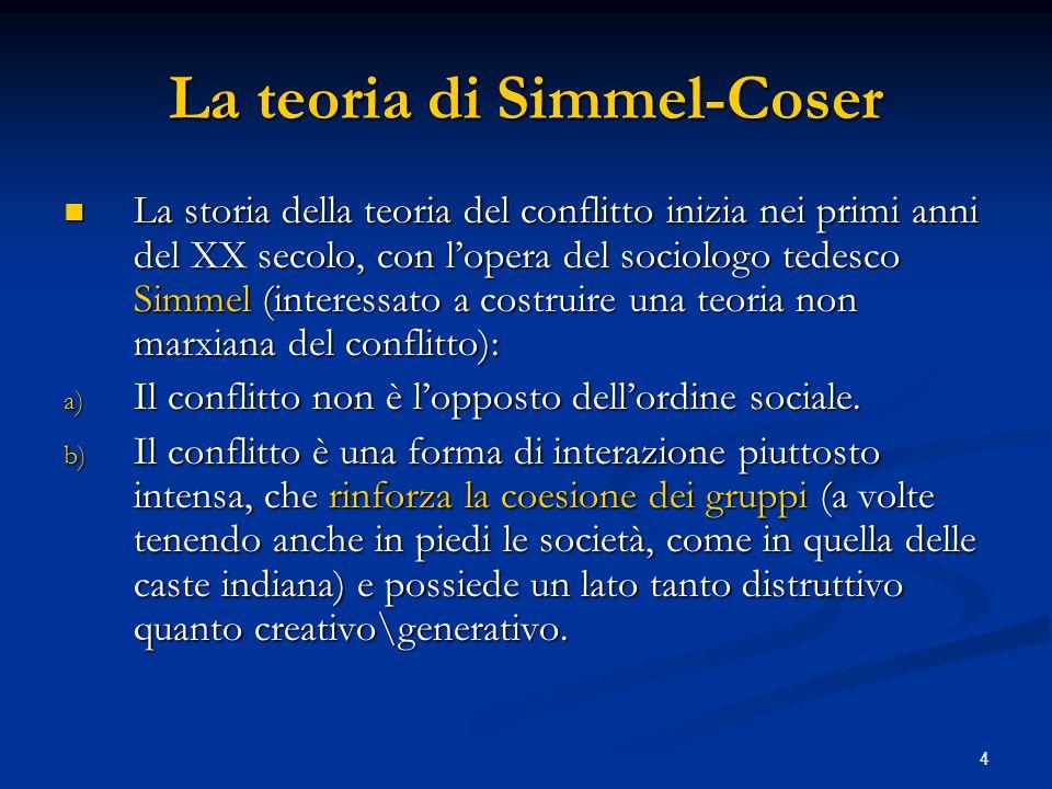 5 La teoria di Simmel-Coser Negli anni 50 Coser riprende gli studi di Simmel, guardando al conflitto da due punti di vista: Negli anni 50 Coser riprende gli studi di Simmel, guardando al conflitto da due punti di vista: 1.