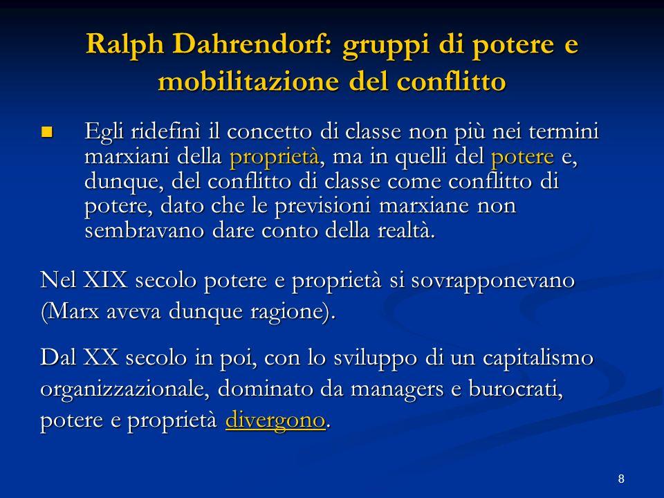 9 Ralph Dahrendorf: gruppi di potere e mobilitazione del conflitto In una società organizzazionale, che è anche sempre più pluralista (trasversalità delle appartenenze di gruppo) le possibili linee di conflitto nella società si moltiplicano e auto-limitano allo stesso tempo.