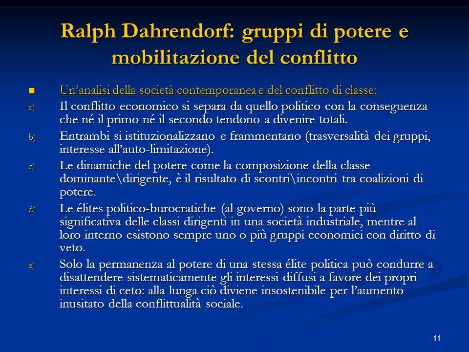 11 Ralph Dahrendorf: gruppi di potere e mobilitazione del conflitto Unanalisi della società contemporanea e del conflitto di classe: Unanalisi della s